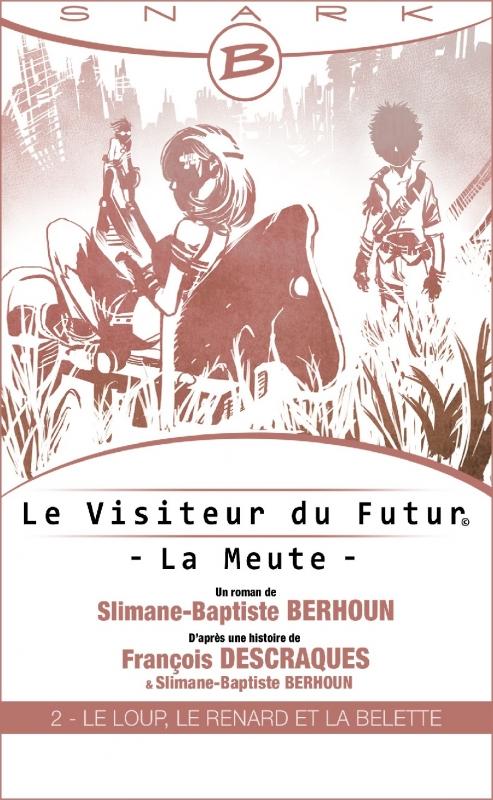 Couverture Le Visiteur du Futur : La Meute, tome 2 : Le Loup, le Renard et la Belette