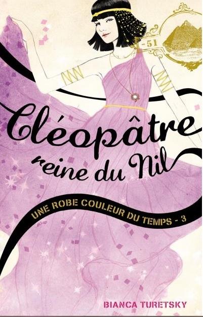 Couverture Une robe couleur du temps, tome 3 : Cléopâtre, Reine du Nil