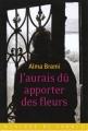 Couverture J'aurais dû apporter des fleurs Editions Mercure de France 2014
