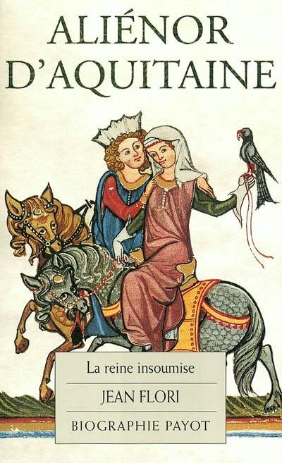 Couverture Alienor d'Aquitaine : La reine insoumise