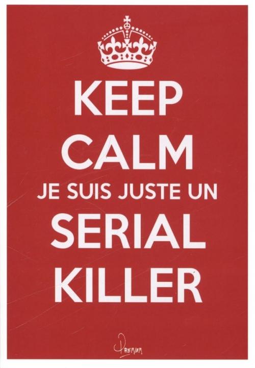 Couverture Keep calm, je suis juste un serial killer