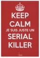 Couverture Keep calm, je suis juste un serial killer Editions Premium 2014
