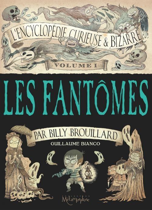 Couverture L'encyclopédie curieuse et bizarre par Billy Brouillard, tome 1 : Les fantômes