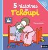 Couverture 5 histoires de T'choupi Editions Nathan 2014