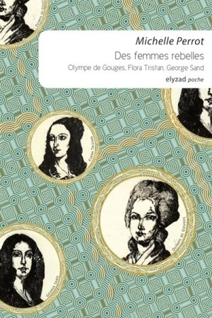 Couverture Des femmes rebelles, Olympe de Gouges, Flora Tristan, George Sand
