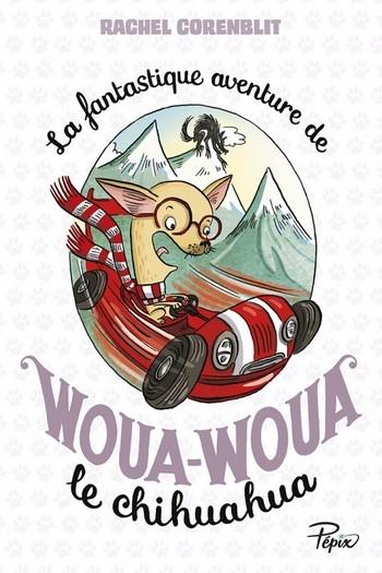 Couverture La fantastique aventure de Woua-Woua le chihuahua