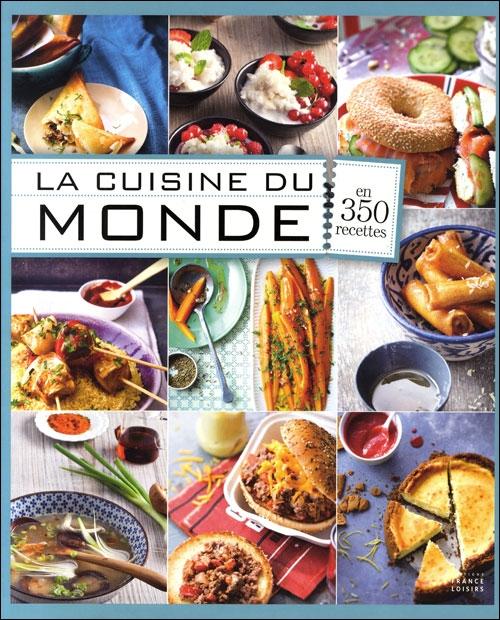 La cuisine du monde en 350 recettes livraddict - Cuisiner chez soi et vendre ses plats ...