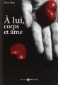 Couverture A lui, corps et âme, intégrale, tome 1 Editions Addictives 2013