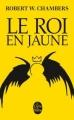 Couverture Le roi de jaune vêtu / Le roi en jaune Editions Le Livre de Poche 2014