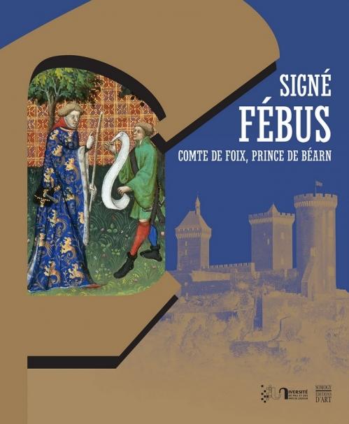 Couverture Signé Fébus comte de Foix, prince de Béarn