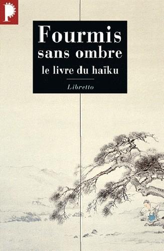 Couverture Fourmis sans ombre : Le Livre du haïku