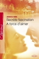 Couverture Secrète fascination, A force d'aimer Editions Harlequin (Passions) 2007