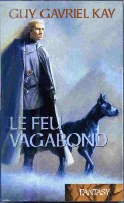 Couverture La Tapisserie de Fionavar, tome 2 : Le Feu vagabond