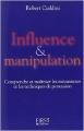 Couverture Influence et manipulation : Comprendre et maîtriser les mécanismes et les techniques de persuasion Editions First 2004