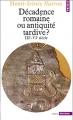 Couverture Décadence romaine ou antiquité tardive? IIIe-VIe siècle Editions Points (Histoire) 1977