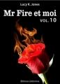 Couverture Mr Fire et moi, tome 10 Editions Addictives 2014