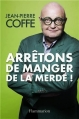Couverture Arrêtons de manger de la merde ! Editions France Loisirs 2013