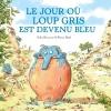 Couverture Le jour où Loup Gris est devenu bleu Editions Didier Jeunesse 2015
