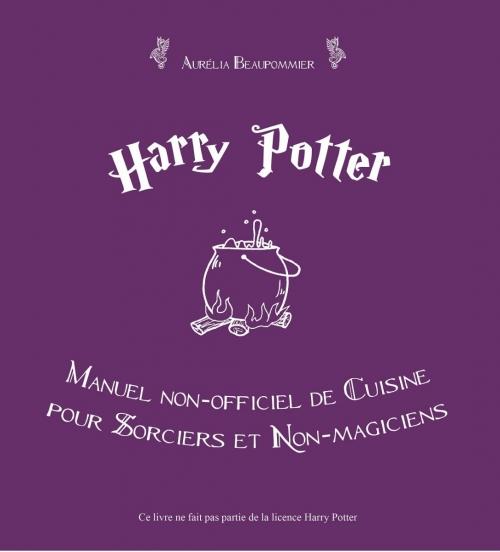 Couverture Harry Potter : Manuel non officiel de cuisine pour sorciers et non magiciens