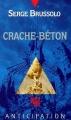 Couverture Crache-béton Editions Fleuve (Noir - Anticipation) 1993