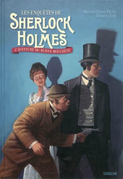 Couverture Les enquêtes de Sherlock Holmes, tome 1 : L'aventure du ruban moucheté