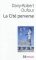 Couverture La Cité perverse : libéralisme et pornographie Editions Folio  (Essais) 2012