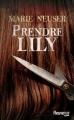 Couverture Prendre femme, tome 1 : Prendre Lily Editions Fleuve (Noir) 2015