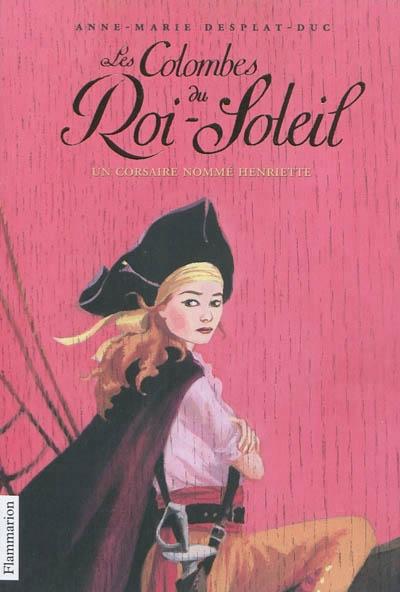 Couverture Les Colombes du Roi-Soleil, tome 07 : Un corsaire nommé Henriette