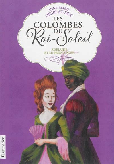 Couverture Les Colombes du Roi-Soleil, tome 10 : Adelaïde et le prince noir