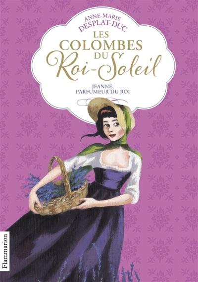 Couverture Les Colombes du Roi-Soleil, tome 11 : Jeanne, parfumeur du roi