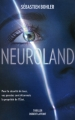 Couverture Neuroland Editions Robert Laffont (Thriller) 2015