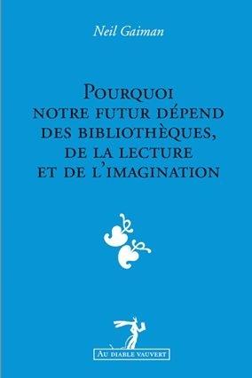 Couverture Pourquoi notre futur dépend des bibliothèques, de la lecture et de l'imagination : Une conférence sur les devoirs de chaque citoyen d'exercer son imagination et de pourvoir à ce que les autres exercent la leur