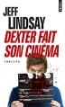 Couverture Dexter, tome 7 : Dexter fait son cinéma Editions Points (Thriller) 2015