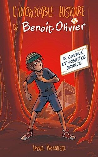 Couverture L'incroyable histoire de Benoit-Olivier, tome 3 :  Cavale et Bobettes brunes