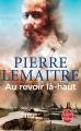 Couverture Au revoir là-haut Editions Le Livre de Poche 2015