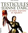 Couverture Les testicules de Jeanne d'Arc et autres surprises de l'histoire Editions De l'opportun 2011