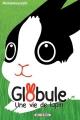 Couverture Globule, tome 1 : Une vie de lapin Editions Soleil 2015