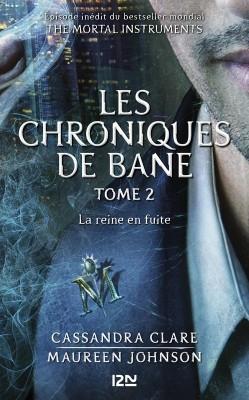 Couverture La Cité des Ténèbres / The Mortal Instruments : Les chroniques de Bane, tome 02 : La Reine en fuite