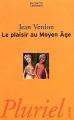 Couverture Le plaisir au Moyen Age Editions Hachette (Pluriel) 2002