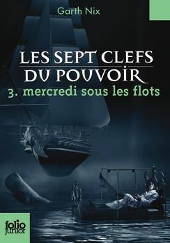 Couverture Les Sept Clefs du pouvoir, tome 3 : Mercredi sous les flots