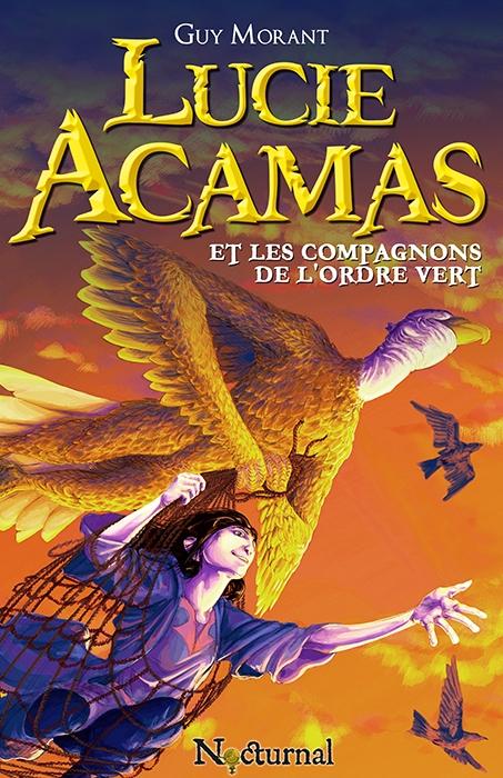 Couverture Lucie Acamas, tome 1 : Lucie Acamas et les Compagnons de l'Ordre Vert