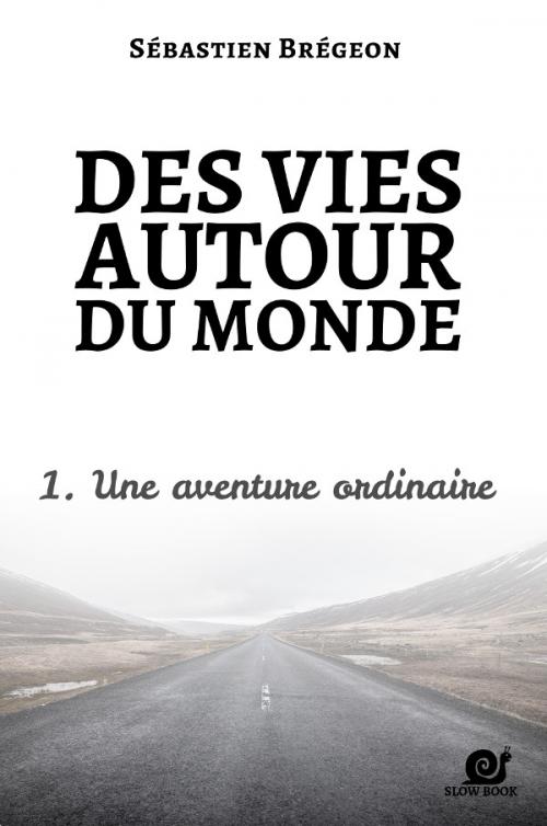 Couverture Des vies autour du monde, tome 1 : Une aventure ordinaire