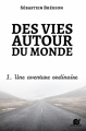 Couverture Des vies autour du monde, tome 1 : Une aventure ordinaire Editions Autoédité 2015