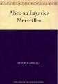 Couverture Alice au pays des merveilles / Les aventures d'Alice au pays des merveilles Editions Une oeuvre du domaine public 2013