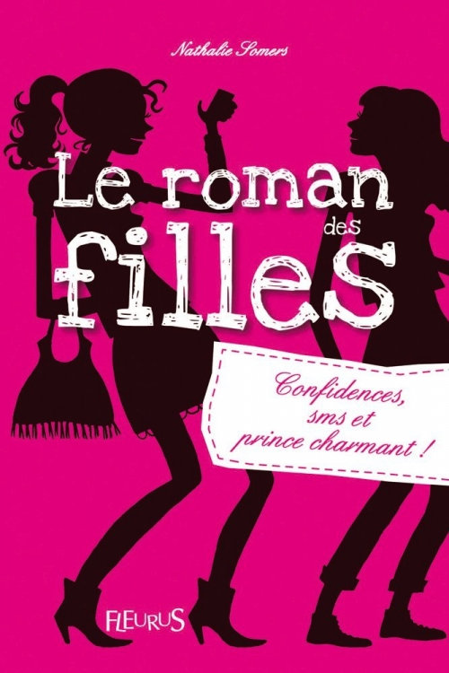 Couverture Le roman des filles, tome 1 : Confidences, sms et prince charmant !
