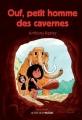 Couverture Ouf, petit homme des cavernes Editions Actes Sud (Junior) 2013