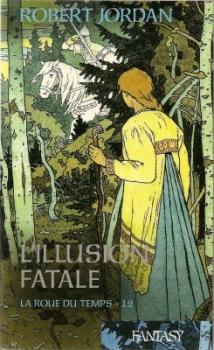Couverture La Roue du Temps, tome 12 : L'Illusion fatale