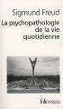 Couverture Psychopathologie de la vie quotidienne Editions Folio  (Essais) 2010