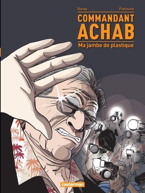 Couverture Commandant Achab, tome 2 : Ma jambe de plastique