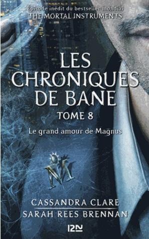 Couverture La Cité des Ténèbres / The Mortal Instruments : Les chroniques de Bane, tome 08 : Le grand amour de Magnus